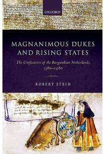 Magnanimous Dukes and Rising States: The Unification of the Burgundian Netherlands, 1380-1480 [Repost]