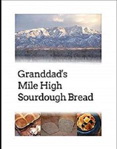 Granddad's Mile High Sourdough Bread: High Altitude Sourdough Recipes