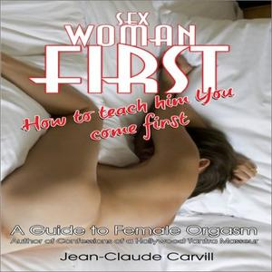 Sex Woman First: How to teach him You come First - Guide to Female Orgasm [Audiobook]