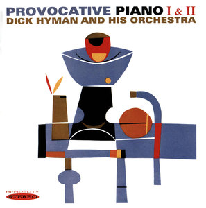Dick Hyman and His Orchestra - Provocative Piano I & II (1960/1961) [2LP on 1 CD, 2014] Re-Up