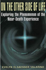 On The Other Side Of Life: Exploring the Phenomenon of the Near-Death Experience [Repost]