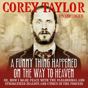 «A Funny Thing Happened On The Way To Heaven» by Corey Taylor