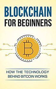 Blockchain for Beginners. How the technology behind bitcoin works. Understand how Blockchain is changing the future of money