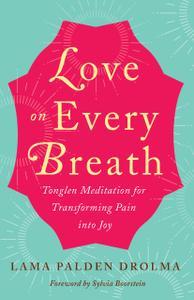 Love on Every Breath: Tonglen Meditation for Transforming Pain into Joy
