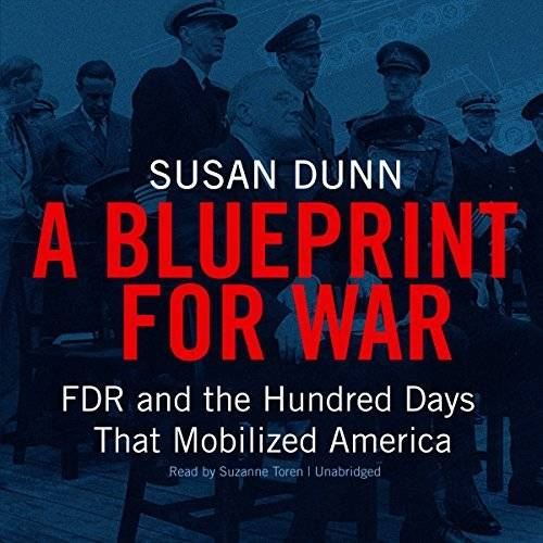 A Blueprint for War: FDR and the Hundred Days That Mobilized America [Audiobook]