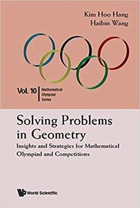 SOLVING PROBLEMS IN GEOMETRY: INSIGHTS AND STRATEGIES (Mathematical Olympiad Series Book 10)