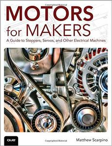 Motors for Makers: A Guide to Steppers, Servos, and Other Electrical Machines (Repost)