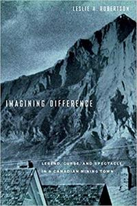 Imagining Difference: Legend, Curse, and Spectacle in a Canadian Mining Town