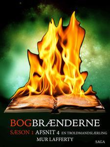 «Bogbrænderne: En troldmandslærling 4» by Mur Lafferty