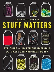 Stuff Matters: Exploring the Marvelous Materials That Shape Our Man-Made World (Repost)