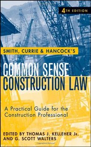 Smith, Currie and Hancock's Common Sense Construction Law: A Practical Guide for the Construction Professional (repost)