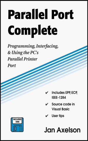 Parallel Port Complete: Programming, Interfacing & Using the PC's Parallel Printer Port