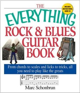 The Everything Rock & Blues Guitar Book: From Chords to Scales and Licks to Tricks, All You Need to Play Like the (repost)