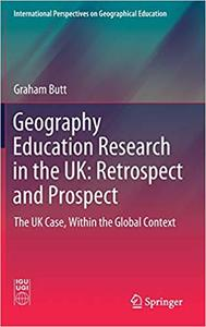 Geography Education Research in the UK: Retrospect and Prospect: The UK Case, Within the Global Context