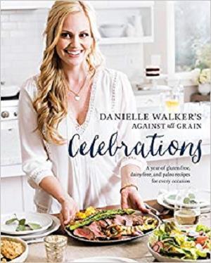Danielle Walker's Against All Grain Celebrations [Repost]