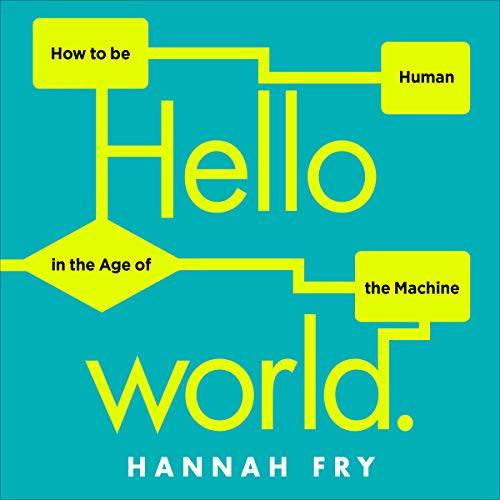 Hello World: How to Be Human in the Age of the Machine [Audiobook]