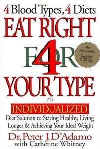 Eat Right 4 Your Type: The Individualized Diet Solution to Staying Healthy