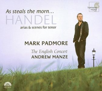 Mark Padmore, Andrew Manze, The English Concert - As Steals the Morn: Handel Arias & Scenes for Tenor (2007)