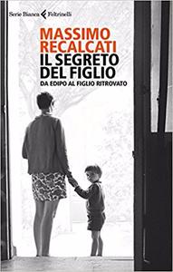 Il segreto del figlio. Da Edipo al figlio ritrovato - Massimo Recalcati