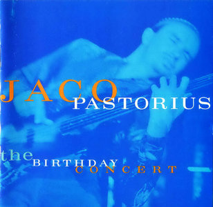 Jaco Pastorius - The Birthday Concert (1981) {Warner Bros. 9 45290-2 rel 1995}