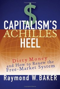 Capitalism's Achilles Heel: Dirty Money and How to Renew the Free-Market System (repost)