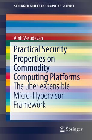 Practical Security Properties on Commodity Computing Platforms: The uber eXtensible Micro-Hypervisor Framework