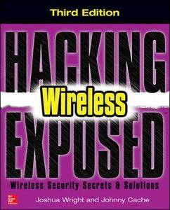 Hacking Exposed Wireless, Third Edition: Wireless Security Secrets & Solutions [Repost]
