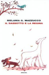 Melania G. Mazzucco - Il bassotto e la regina (repost)