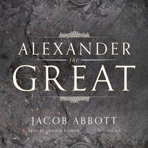 «Alexander the Great» by Jacob Abbott