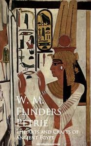 «The Arts and Crafts of Ancient Egypt» by W. M. Flinders Petrie