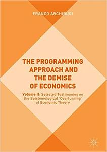 The Programming Approach and the Demise of Economics: Volume II: Selected Testimonies on the Epistemological `Overturnin