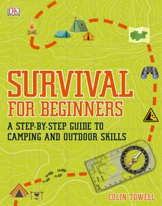 Survival for Beginners A Step by step Guide to Camping and Outdoor Skills, UK Edition
