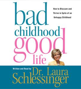 «Bad Childhood---Good Life» by Dr. Laura Schlessinger
