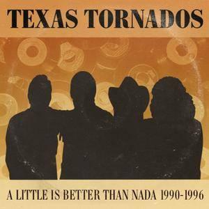Texas Tornados - A Little Is Better Than Nada: Prime Cuts 1990-1996 (2015)