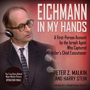 Eichmann in My Hands: A First-Person Account by the Israeli Agent Who Captured Hitler's Chief Executioner [Audiobook]