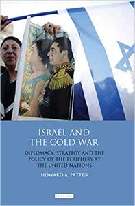 Israel and the Cold War: Diplomacy, Strategy and the Policy of the Periphery at the United Nations