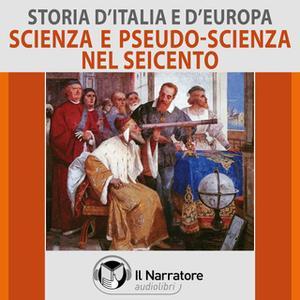 «Storia d'Italia e d'Europa - vol. 46 - Scienza e pseudo-scienza nel Seicento» by AA.VV. (a cura di Maurizio Falghera)