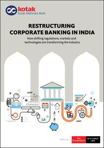 The Economist (Intelligence Unit) - Restructuring Corporate Banking in India (2018)