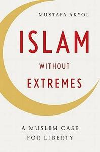 Islam without Extremes: A Muslim Case for Liberty (Repost)