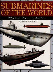 Submarines Of The World: 300 Of The World's Greatest Submarines