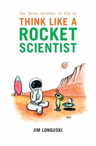 The Seven Secrets of How to Think Like a Rocket Scientist (Repost)