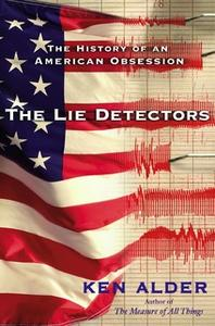 «The Lie Detectors: The History of an American Obsession» by Ken Alder