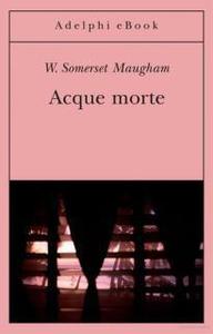 Acque morte - W. Somerset Maugham (Repost)