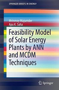 Feasibility Model of Solar Energy Plants by ANN and MCDM Techniques  [Repost]