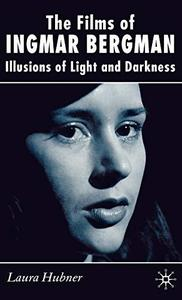 The Films of Ingmar Bergman: Illusions of Light and Darkness