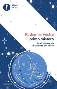 Katharina Vestre - Il primo mistero. La storia segreta di una vita che nasce