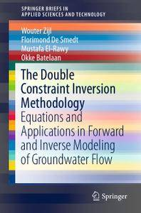 The Double Constraint Inversion Methodology: Equations and Applications in Forward and Inverse Modeling of Groundwater Flow