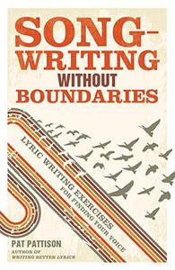 Songwriting Without Boundaries: Lyric Writing Exercises for Finding Your Voice (Repost)