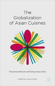 The Globalization of Asian Cuisines: Transnational Networks and Culinary Contact Zones (repost)