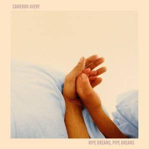 Cameron Avery - Ripe Dreams, Pipe Dreams {Deluxe Edition} (2017) [Official Digital Download]